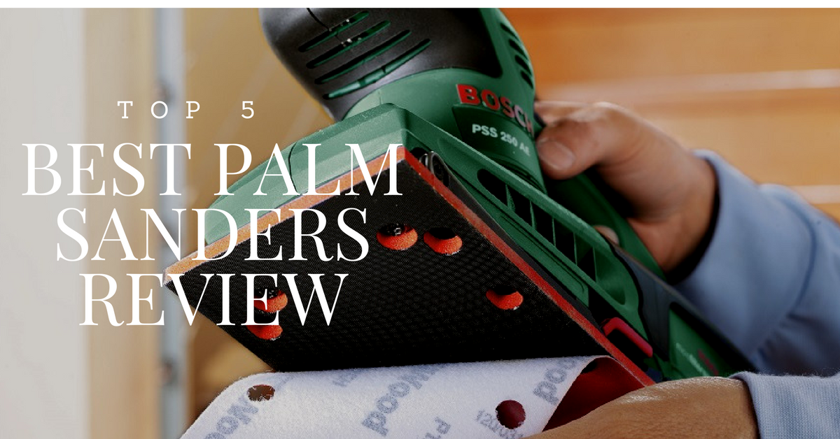 Best Palm Sander – Guide & Reviews