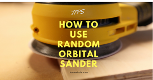 How to Use a Random Orbital Sander: The Right Way To Do It