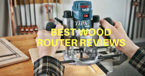 Best Wood Router Reviews 2018 : A Guide for Woodworking Enthusiasts