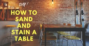 How To Sand And Stain A Table Like An Expert