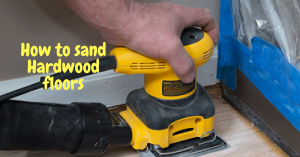 How to Sand Hardwood Floors: Do It Like a Pro