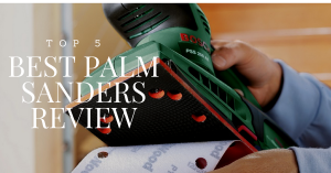 Best Palm Sanders 2018: Top 5 Options You Can Find in the Market